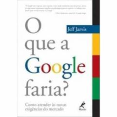 Cupom de desconto - 10% OFF em O que a Google Faria ? - Jeff Jarvis (8520429424)